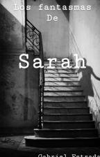 Los Fantasmas de Sarah by Gabrielextrada