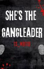 She's a Gangleader| ✔️ by ts_writer