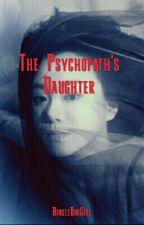 The Psychopath's Daughter by BingleBogGirl