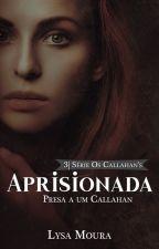 Aprisionada - Presa a uma Callahan by LysaMoura
