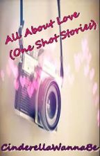 All About Love (One shot stories) by letthingshappen