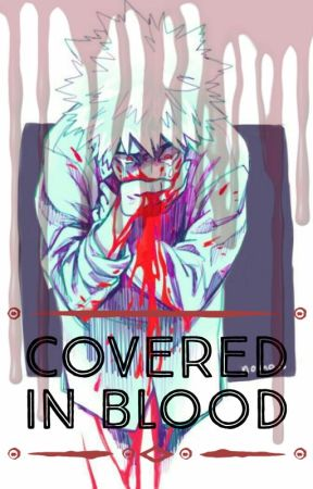 Covered in Blood || Bakugou x Reader (SLOW UPDATES
