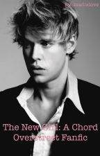 The New Girl: a Chord Overstreet Fan Fiction by madixlove