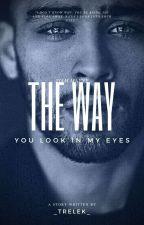 The way you look in my eyes; ziam by _trelek_