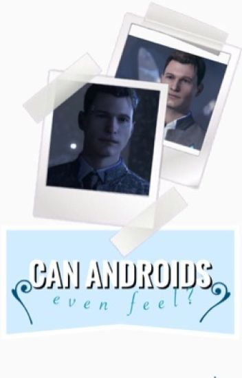 Can Androids even feel?//Connor x reader -detroit:becomehuman