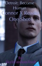 Detroit: Become Human Connor X Reader One Shots [On Hold] by SkyIsFandomTrash