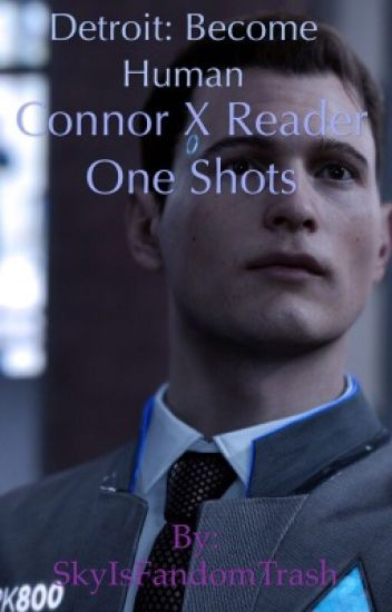 Detroit: Become Human Connor X Reader One Shots