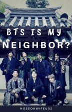 BTS Is My Neighbour ✔️*BTS Fan Ficton* by hoseokwifeu02