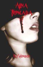 Alma Trincada. (CONCLUÍDO) by MFWonder1