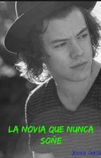 La Novia Que Nunca Soñe |Harry Styles| TERMINADA by JessicaGarcia01