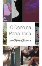 O Dono da Porra toda (Inclusive Dela ♡) by NatyO016