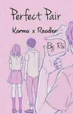 Perfect Pair ♥COMPLETED♥ (Karma x reader) by Rei_Galaxy