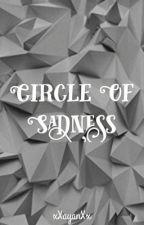 Circle of Sadness {Wattys 2018} by xXayanXx