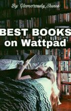 Best Books On Wattpad by Glamorously_Shinie