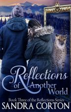 Reflections of another world (Book 3 of Reflections Series) by SandraCorton