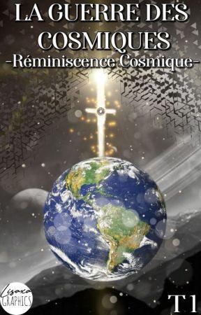 La Guerre des Cosmiques - Tome 1, Réminiscence Cosmique by InfernoSword