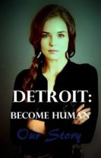 Detroit: Become Human | Our Story | Connor x OC | by Athena_417