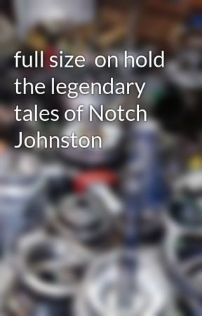full size  on hold the legendary tales of Notch Johnston by rsNelson