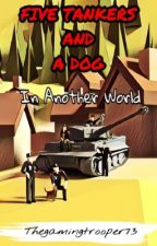 5 Tankers And A Dog In Another World by Thegamingtrooper73