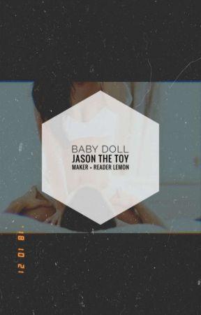 Baby Doll [ Jason the Toy Maker × Reader Lemon ]  by starsformoons