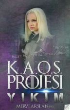 K.A.O.S PROJESİ : YIKIM  by MerveArslan993