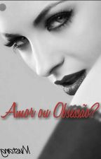 Amor ou Obsessão? by Mustang-1966