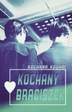 Kochany Braciszek by Kochana_Kouhai
