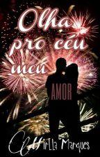 Olha pro céu meu amor by Mirlla_Marques