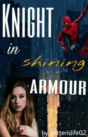 Knight in shining armour- a Peter Parker fanfiction
