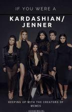 se você fosse uma Kardashian/Jenner  by husnewgirl