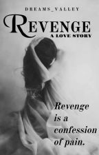 Revenge-A Love Story  by Dreams_Valley