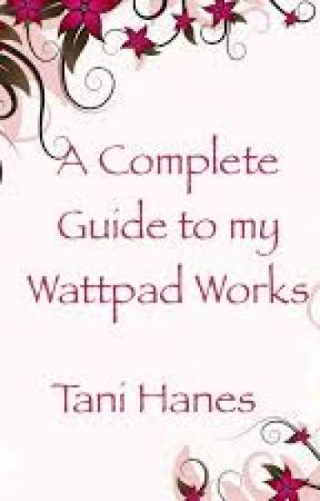 A Complete Guide to my Wattpad Works (Read this first if you're new to my stuff) by TaniHanes