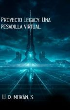 Proyecto legacy: Una Pesadilla Virtual. by Wolfhd