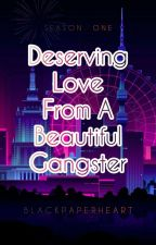 Deserving Love From A Beautiful Gangster by BlackPaperHeart