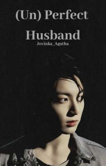 perfect husband The perfect family doesn't exist, nor is there a perfect husband or a perfect wife, and let's not talk about the perfect mother-in-law it's just us sinners.