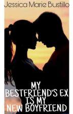 My Bestfriend's Ex is my New BOYFRIEND by JessixaMarieee
