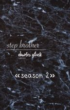 step brother;charles gitnick||season 2 {COMPLETE} by tumblrviolet
