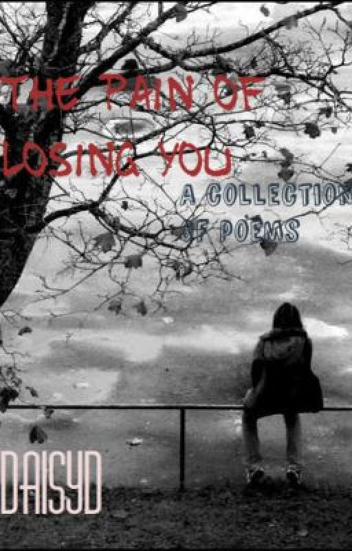 The Pain of Losing You by DaisyD