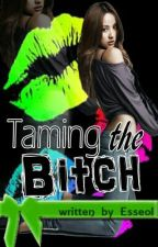 Taming the Bitch (completed) by Esseol