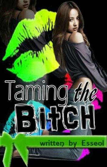 Taming the Bitch (completed)