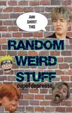 RANDOM WEIRD STUFF by cupofdepresso