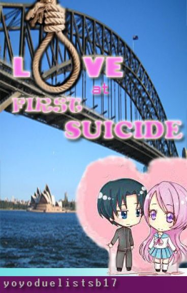 Love at First Suicide by yoyoduelistsb17