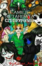 Familie retardată(Creepypasta)  by DarknessLavy