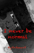 I never be normal by XxdaewxX