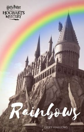 Rainbows (A Hogwarts Mystery Story) by -fromthehallows