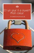 Et un jour Il a ouvert mon coeur... by Lafillenrouge