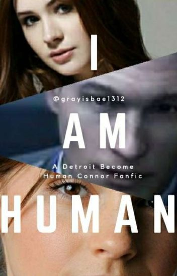 I Am Human | Detroit Become Human {Connor} |