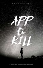 App To Kill by Clipppbboy