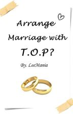 Arrange marriage with T.O.P? by LeeMania