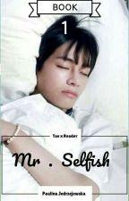 Mr.Selfish (Taehyung x reader) by HisBADgulr